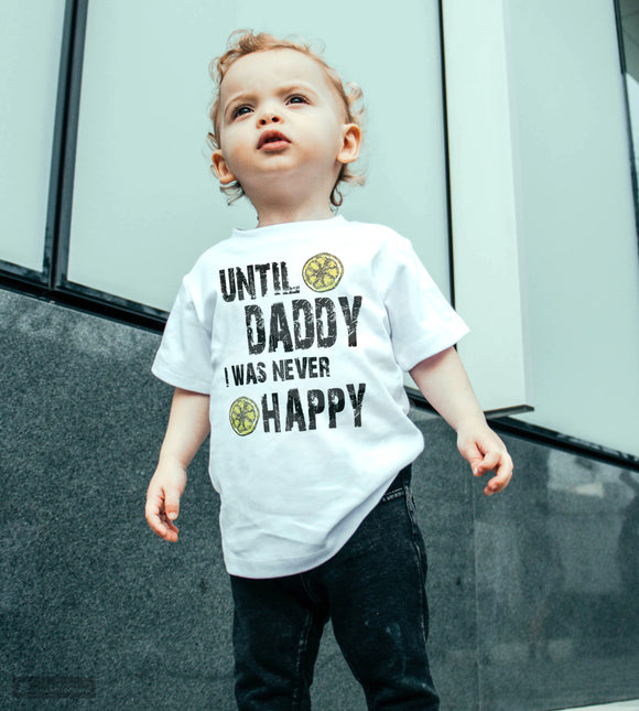 Until Daddy I Was Never Happy Fathers Day T-Shirt