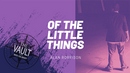 Of the Little Things Vol. 1