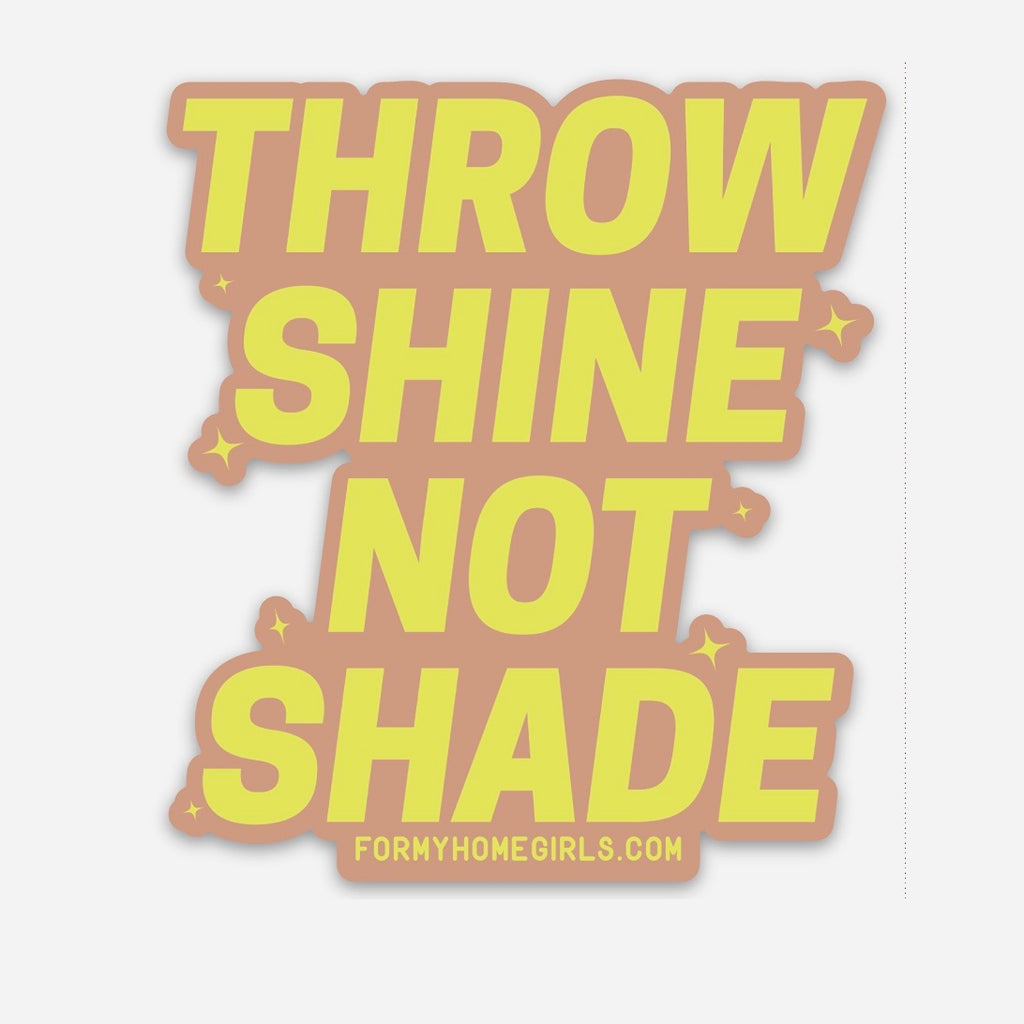 Throw Shine Not Shade Sticker