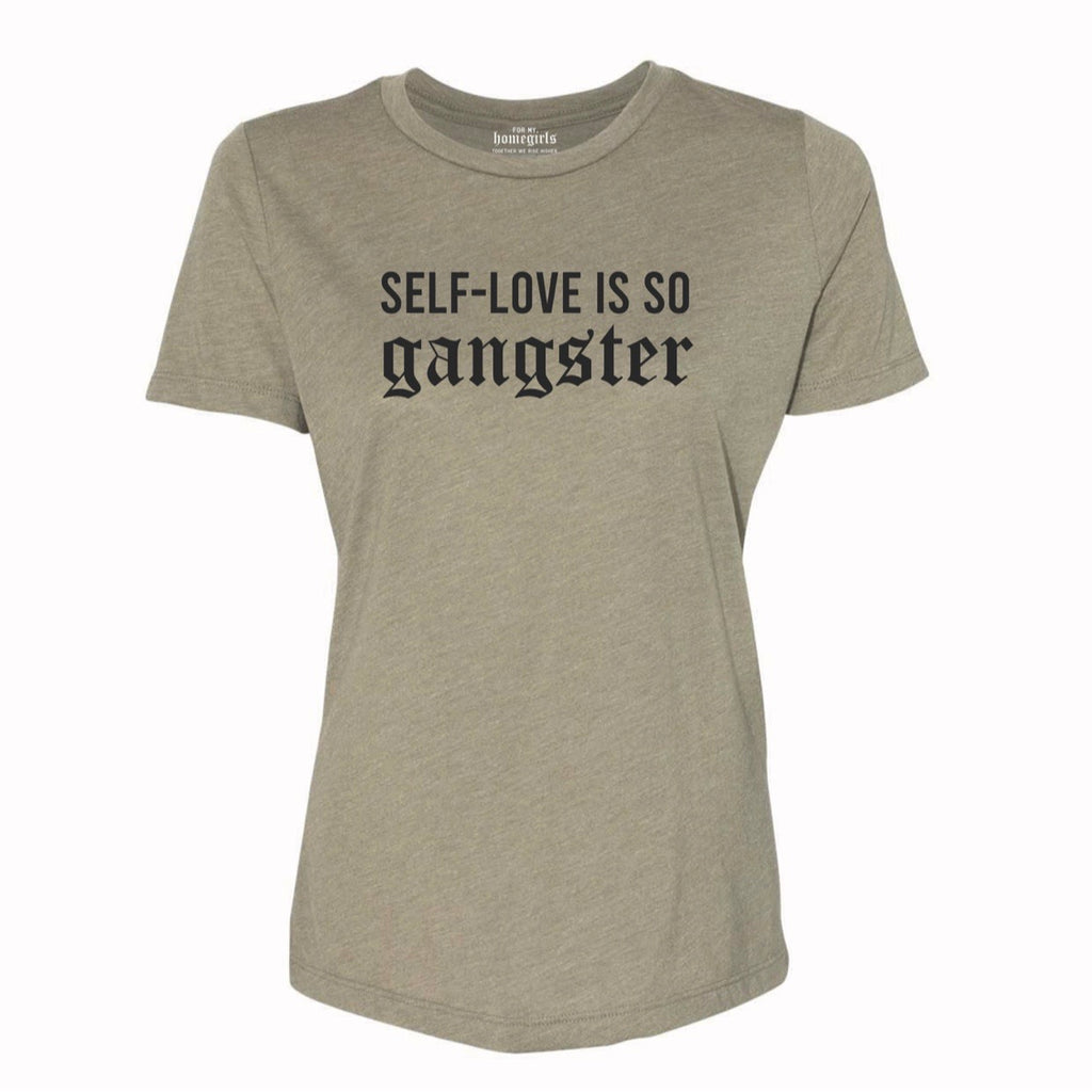 SELF-LOVE IS SO GANGSTER WOMEN'S TRIBLEND TEE - Olive Green
