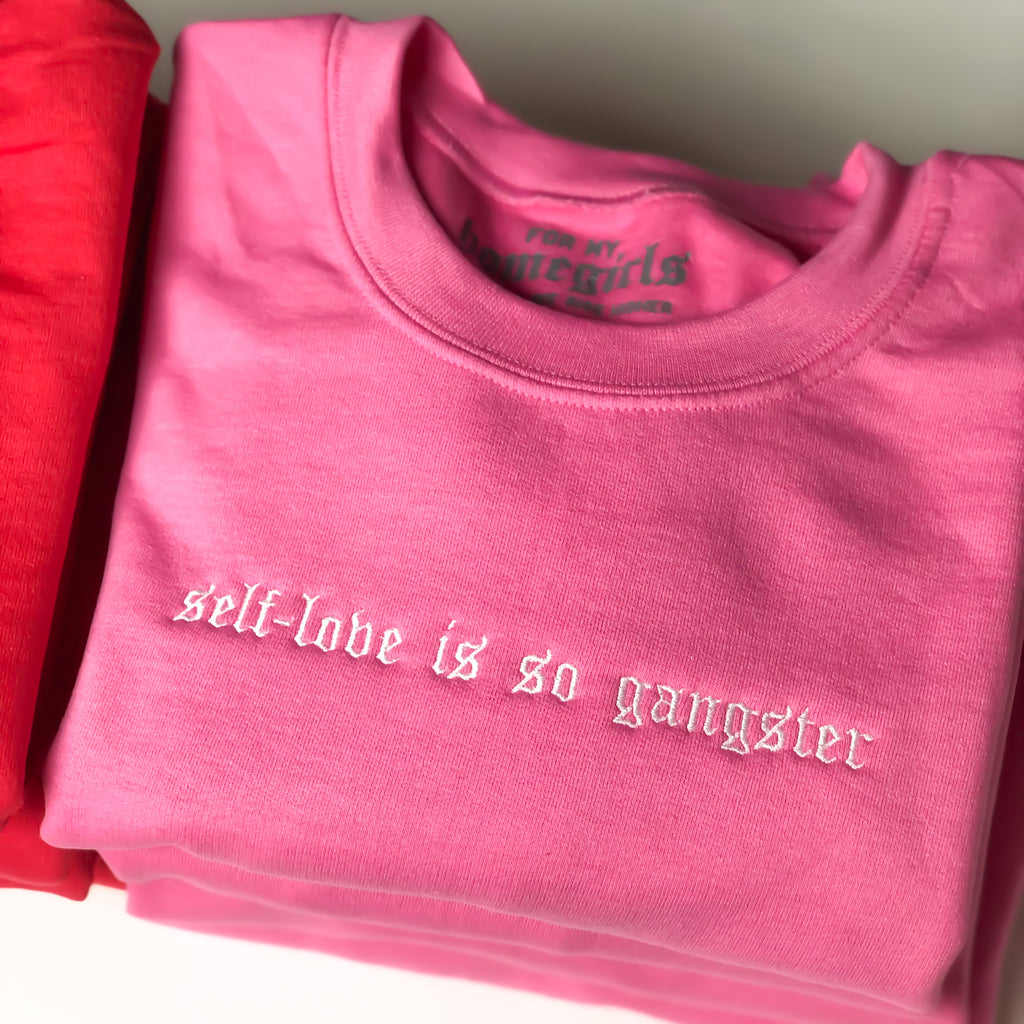 Self-Love Is So Gangster - Embroidered Pink Crewneck Sweatshirt -Unisex