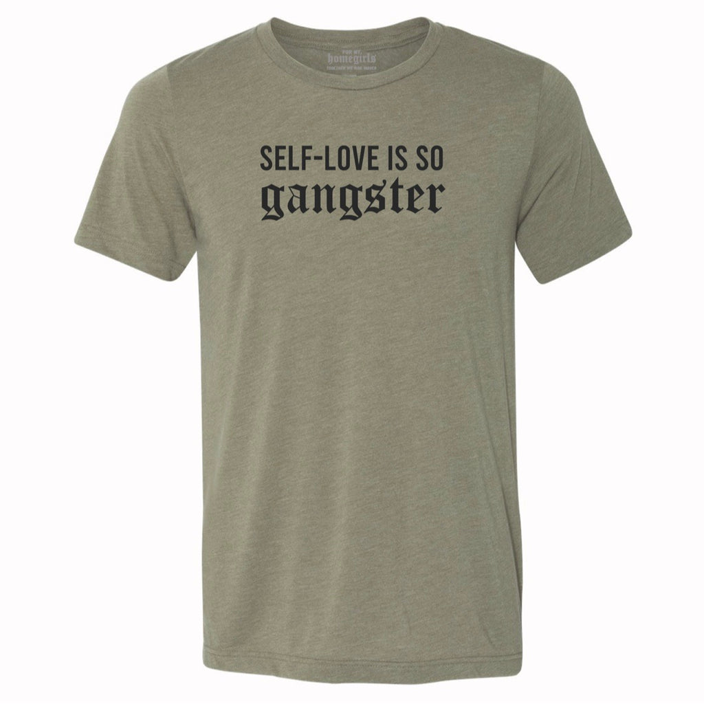 SELF-LOVE IS SO GANGSTER UNISEX T-SHIRT- Olive Green