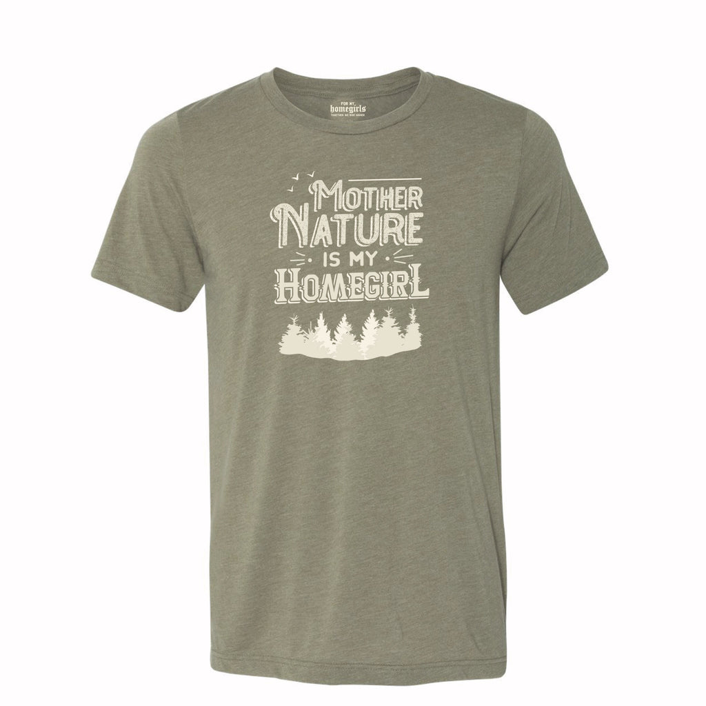 NEW Mother Nature is My Homegirl Unisex Tee - Olive Green
