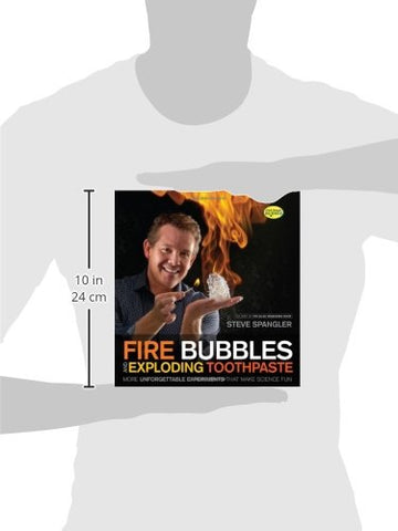 Fire Bubbles and Exploding Toothpaste: More Unforgettable Experiments that Make Science Fun (Steve Spangler Science)