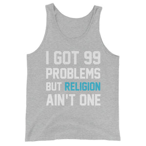99 Problems but Religion Ain't One- Unisex  Tank Top