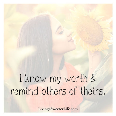 """Positive Affirmations for Women """"I know m worth and remind others of theirs"""" - living a sweeter life blog"""