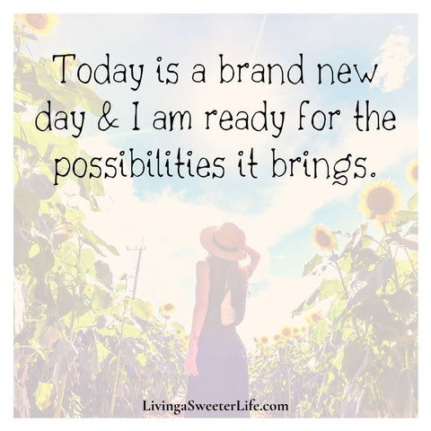 """Positive Affirmations for Women """"today is a brand new day and I am ready for the possibilities it brings"""" - living a sweeter life blog"""