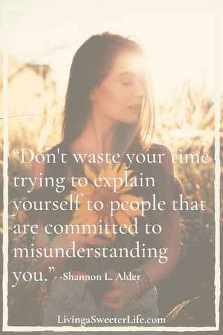 how to get your life together - Don't waste your time trying to explain yourself to people that are committed to misunderstanding you - living a sweeter life blog