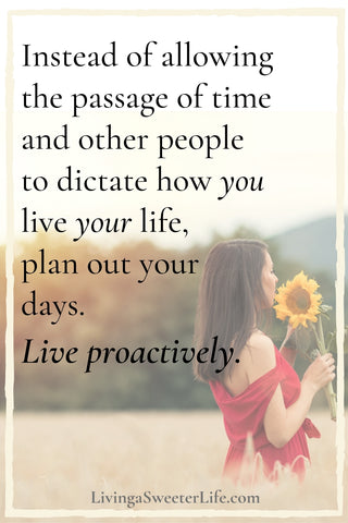 how to get your life together - live proactively - living a sweeter life blog