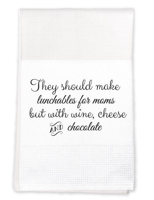 Tea Towel: They should make lunchables for moms with wine and chocolate