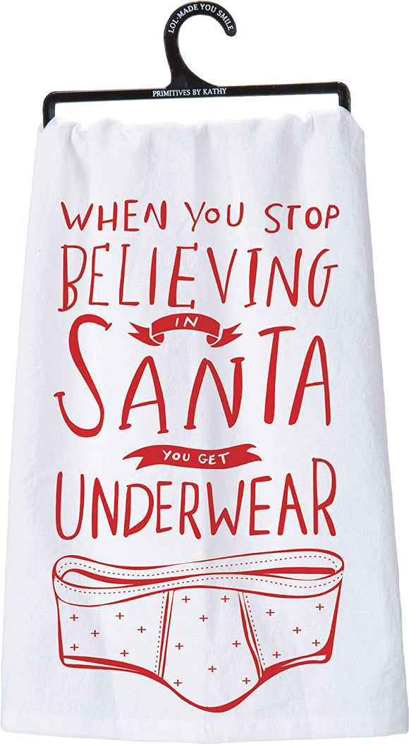 TEA TOWEL-WHEN YOU STOP BELIEVING IN SANTA, YOU GET UNDERWEAR