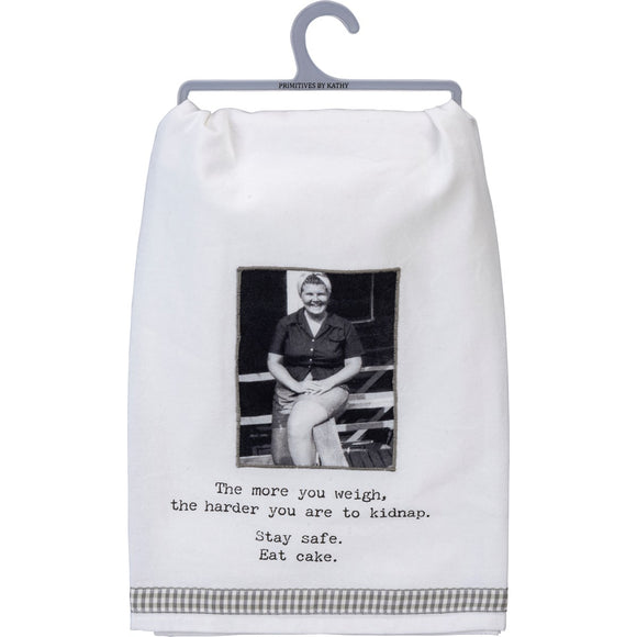 Tea Towel: The More You Weigh, The Harder You Are To Kidnap-Stay Safe. Eat Cake