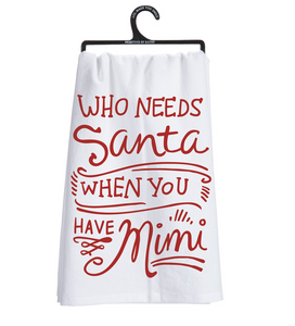 "tea towelA red and white cotton dish towel lending a hand lettered ""Who Needs Santa When You Have Mimi"" sentiment. Complements well with existing kitchen décor."