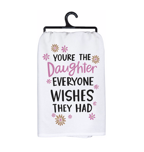 Tea Towel - Daughter Everyone Wishes They Had