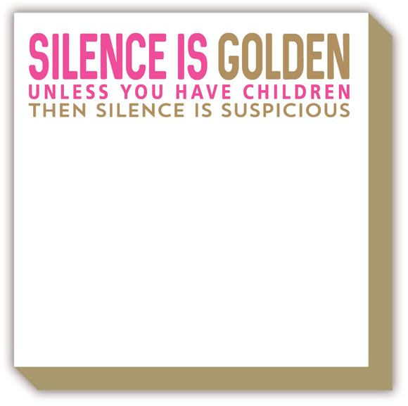 Silence is Golden Unless You Have Children. Then Silence is Suspicious