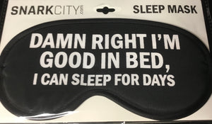 Sleep Mask with humor: Damn Right I'm Good in Bed, I Can Sleep For Days