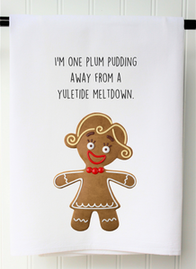 TEA TOWEL- I'M ONE PLUM PUDDING AWAY FROM A YULETIDE MELTDOWN