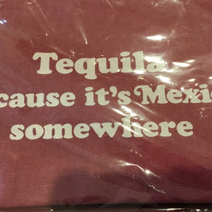 Tequila. Because It's Mexico Somewhere