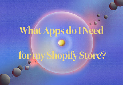 What Apps Do I Need for my Shopify Store?