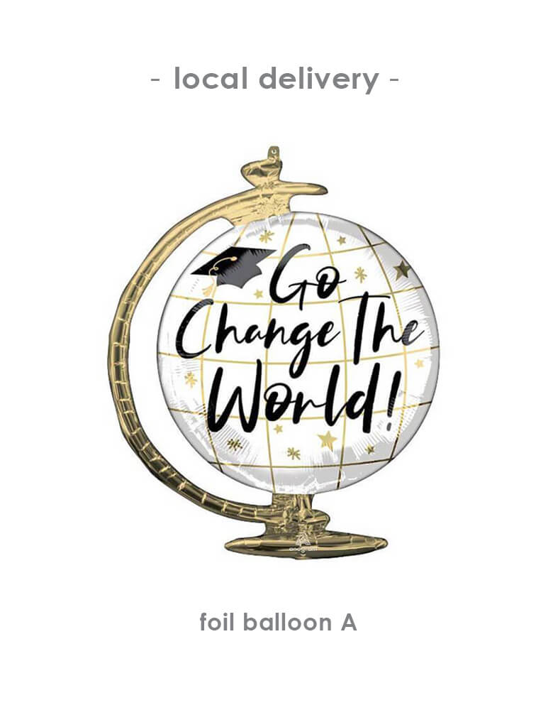 Balloon Local Delivery for Graduation at home party with GO CHANGE THE WORLD FOIL MYLAR BALLOON