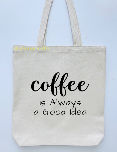 "Coffee Design Printed Canvas Tote Bag, ""Coffee is Always a Good Idea"""