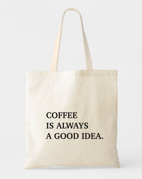 Coffee is Always a Good Idea Tote Bag