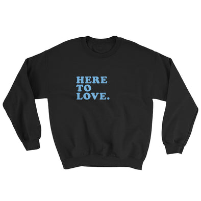 Here to Love - Comfy Sweatshirt