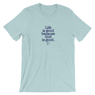 Life is good because God is good - Short-Sleeve T-Shirt