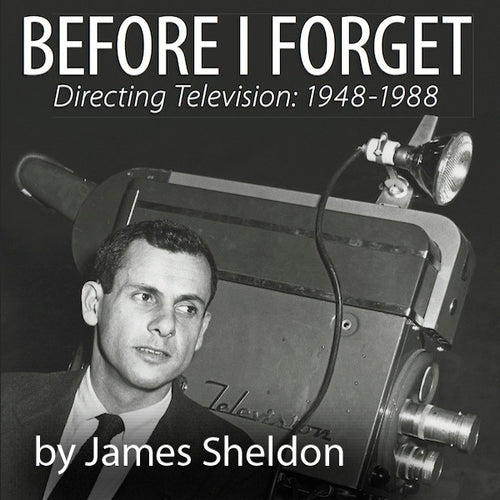 BEFORE I FORGET: DIRECTING TELEVISION, 1948-1988 (AUDIO BOOK) by James Sheldon, read by the author - BearManor Manor