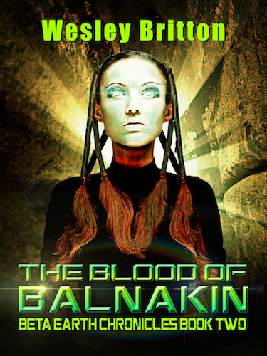 THE BLOOD OF BALNAKIN: THE BETA-EARTH CHRONICLES, BOOK TWO (E-BOOK EDITION) by Wesley Britton - BearManor Manor