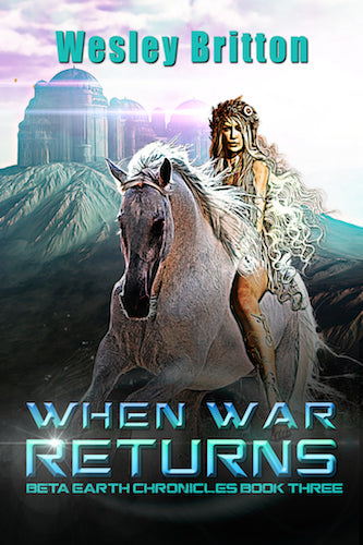 WHEN WAR RETURNS: THE BETA EARTH CHRONICLES, BOOK THREE (E-BOOK VERSION) by Dr. Wesley Britton - BearManor Manor