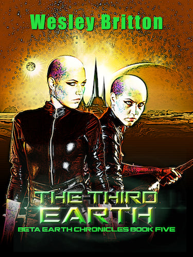 THE THIRD EARTH: THE BETA-EARTH CHRONICLES, BOOK 5 (E-BOOK VERSION) by Dr. Wesley Britton - BearManor Manor