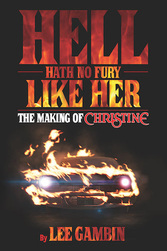 HELL HATH NO FURY LIKE HER: THE MAKING OF CHRISTINE (HARDCOVER EDITION) by Lee Gambin - BearManor Manor