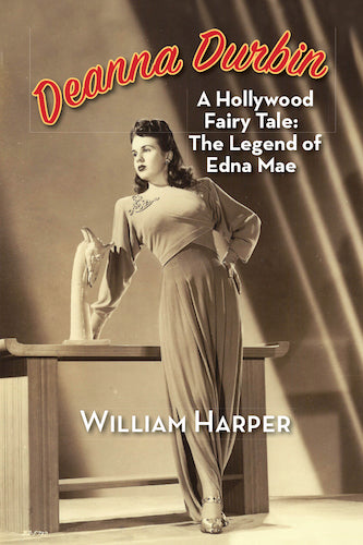 DEANNA DURBIN, A HOLLYWOOD FAIRY TALE: THE LEGEND OF EDNA MAE (paperback) - BearManor Manor