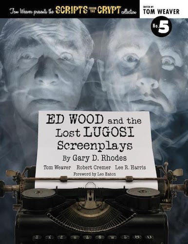 SCRIPTS FROM THE CRYPT: ED WOOD AND THE LOST LUGOSI SCREENPLAYS (paperback) - BearManor Manor