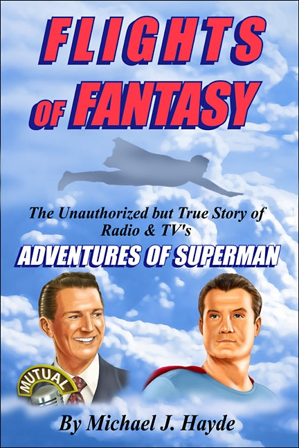 Flights of Fantasy: The Unauthorized but True Story of Radio & TV's Adventures of Superman audiobook - BearManor Digital