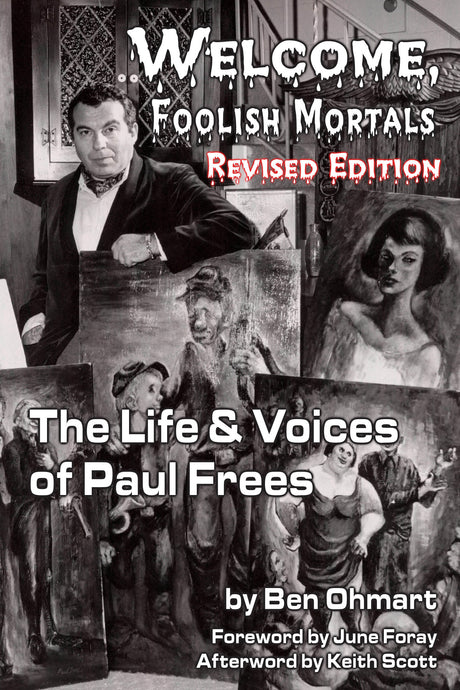 Welcome, Foolish Mortals the Life and Voices of Paul Frees (Revised Edition) (paperback) - BearManor Digital