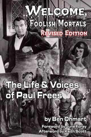 Welcome, Foolish Mortals the Life and Voices of Paul Frees (Revised Edition) (hardback) - BearManor Manor