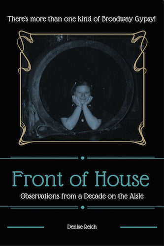 FRONT OF HOUSE: OBSERVATIONS FROM A DECADE ON THE AISLE (E-BOOK VERSION) by Denise Reich - BearManor Manor