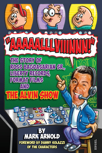 Aaaaalllviiinnn!: The Story of Ross Bagdasarian, Sr., Liberty Records, Format Films and The Alvin Show (ebook)
