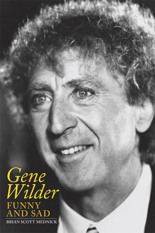 GENE WILDER: FUNNY AND SAD (paperback) - BearManor Manor