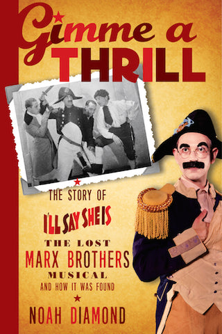 "GIMME A THRILL: THE STORY OF ""I'LL SAY SHE IS,"" THE LOST MARX BROTHERS MUSICAL (HARDCOVER EDITION) by Noah Diamond - BearManor Manor"