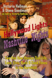 HOLLYWOOD LIGHTS, NASHVILLE NIGHTS: TWO HEE HAW HONEYS DISH LIFE, LOVE, ELVIS, BUCK & GOOD TIMES (HARDCOVER EDITION) by Victoria Hallman and Diana Goodman - BearManor Manor