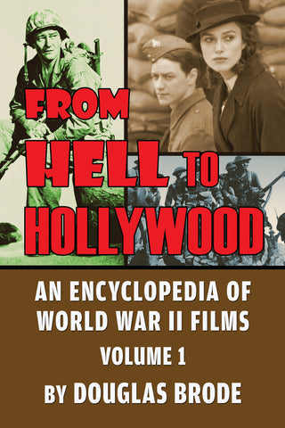 From Hell To Hollywood: An Encyclopedia of World War II Films Volume 1 (hardback) - BearManor Manor