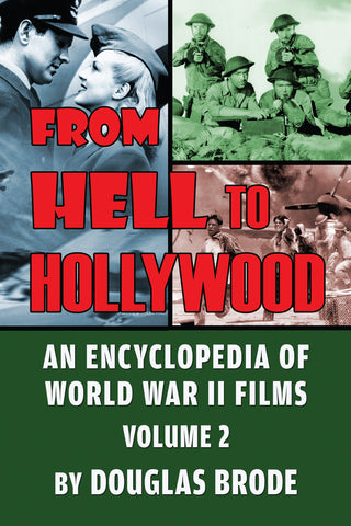 From Hell To Hollywood: An Encyclopedia of World War II Films Volume 2 (hardback) - BearManor Manor