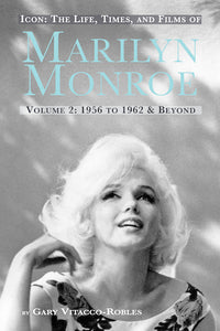ICON: THE LIFE, TIMES, AND FILMS OF MARILYN MONROE, VOLUME 2: 1956 TO 1962 & BEYOND (paperback) - BearManor Manor