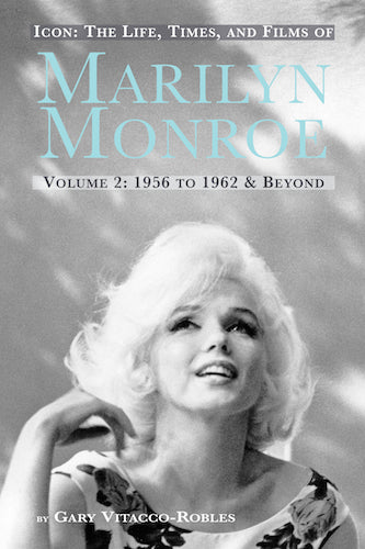 ICON: THE LIFE, TIMES, AND FILMS OF MARILYN MONROE, VOLUME 2: 1956 TO 1962 & BEYOND (hardback) - BearManor Manor