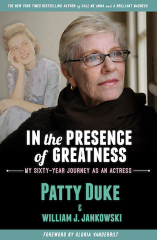 IN THE PRESENCE OF GREATNESS: MY SIXTY-YEAR JOURNEY AS AN ACTRESS (hardback) - BearManor Manor