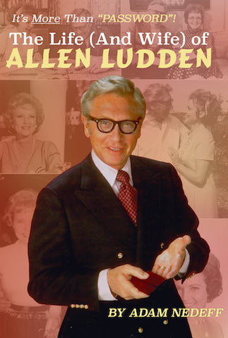 IT'S MORE THAN PASSWORD! THE LIFE (AND WIFE) OF ALLEN LUDDEN (HARDCOVER EDITION) by Adam Nedeff - BearManor Manor