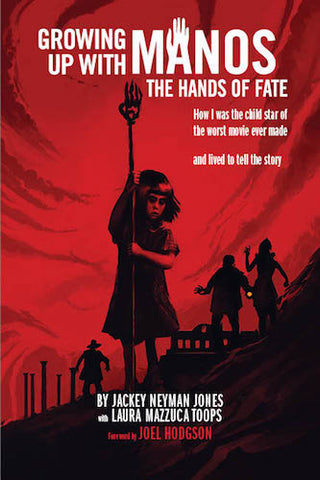 "GROWING UP WITH ""MANOS: THE HANDS OF FATE"": HOW I WAS THE CHILD STAR OF THE WORST MOVIE EVER MADE, AND LIVED TO TELL THE STORY (HARDCOVER EDITION) by Jackey Neyman Jones and Laura Mazzuca Toops - BearManor Manor"